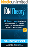 The ION Theory: 12 Simple Laws That Can Shift Mindsets, Change Habits, Solve Problems & Unlock Creativity.  Plus 3X Focus (English Edition)