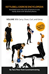 Kettlebell Exercise Encyclopedia VOL. 1: Kettlebell carry, clean, curl, and getup exercise variations Kindle Edition