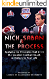 Nick Saban and The Process: Applying the Principles that Drive the Greatest College Football Coach in History to Your Life (Lessons in Leadership) (English Edition)