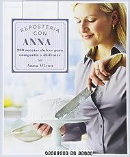 Reposteria Con Anna: 200 Recetas Dulces Para Compartir y Disfrutar