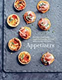 Appetizers: More than 100 deliciously simple small dishes and sharing plates to enjoy with friends