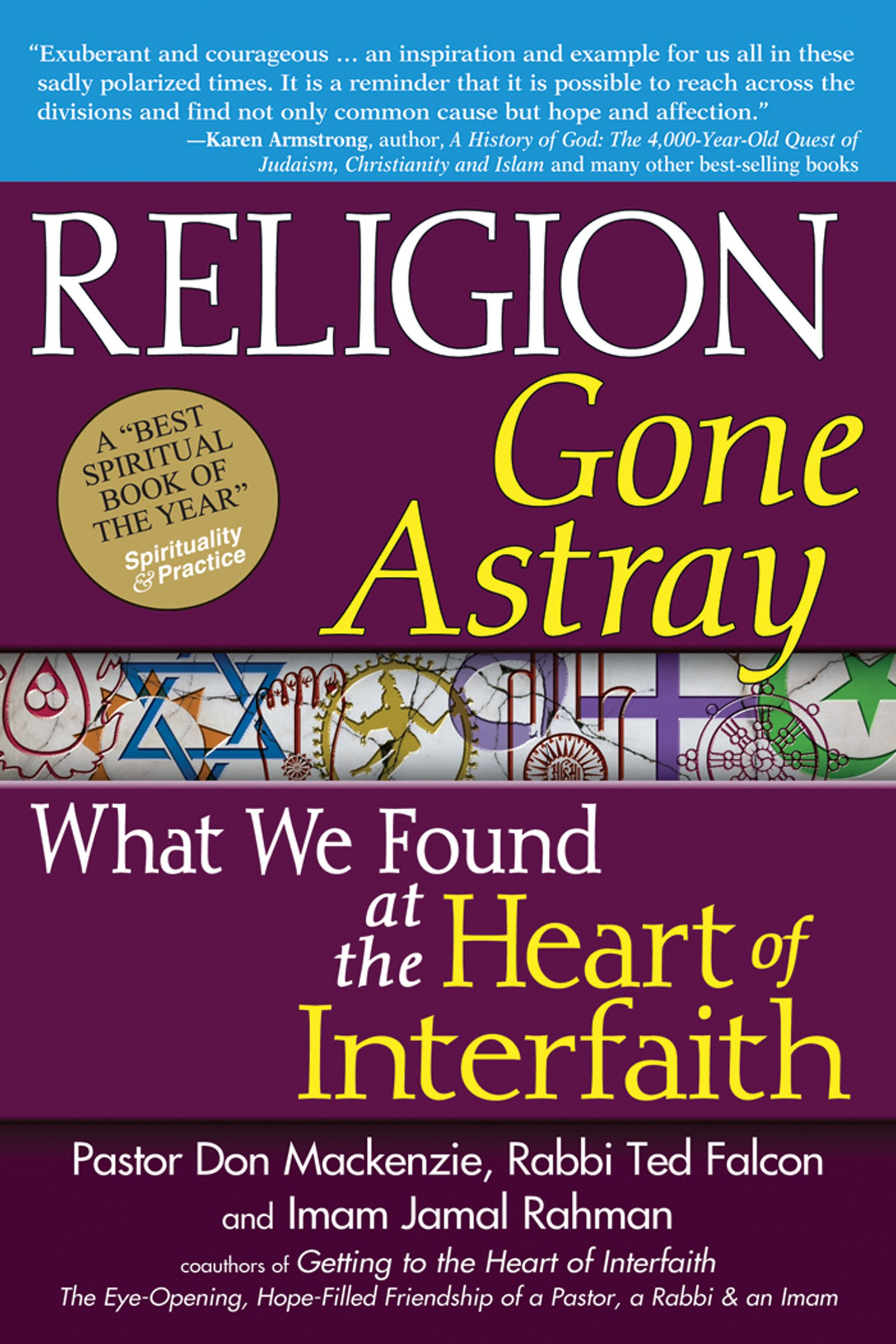 Religion Gone Astray: What We Found At The Heart Of Interfaith: Pastor Don  Mackenzie Phd, Rabbi Ted Falcon Phd, Imam Jamal Rahman: 9781594733178: