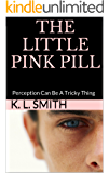 The Little Pink Pill: Perception can be a tricky thing
