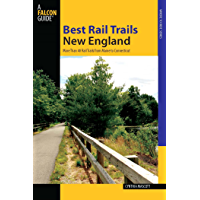 Best Rail Trails New England: More than 40 Rail Trails from Maine to Connecticut (Best Rail Trails Series)