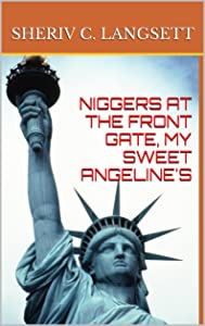 NIGGERS AT THE FRONT GATE, MY SWEET ANGELINE'S
