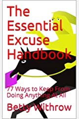 The Essential Excuse Handbook: 77 Ways to Keep From Doing Anything At All Kindle Edition