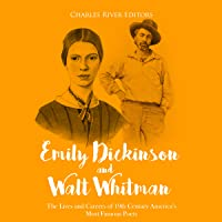 Emily Dickinson and Walt Whitman: The Lives and Careers of 19th Century America's Most Famous Poets