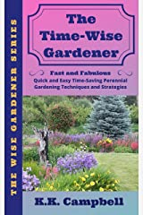 The Time-Wise Gardener: Fast and Fabulous: Quick and Easy Time-Saving Perennial Gardening Techniques and Strategies Kindle Edition