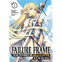 Failure Frame: I Became the Strongest and Annihilated Everything With Low-Level Spells (Light Novel) Vol. 1 book cover