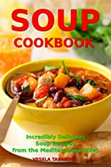 Soup Cookbook: Incredibly Delicious Soup Recipes from the Mediterranean Diet (Free: Slow Cooker Recipes): Mediterranean Cookbook and Weight Loss for Beginners (Mediterranean Souping and Diet 1) Kindle Edition