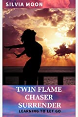 Twin Flame Chaser Surrender: Learning to Let Go to Heal Kindle Edition