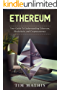 Ethereum: Your Guide To Understanding Ethereum, Blockchain,and Cryptocurrency (English Edition)