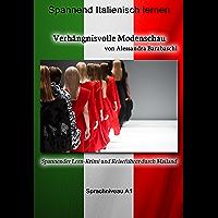 Verhängnisvolle Modenschau - Sprachkurs Italienisch-Deutsch A1: Spannender Lern-Krimi und Reiseführer durch Mailand (Italian Edition)
