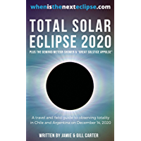 Total Solar Eclipse 2020: A travel and field guide to observing totality in Chile and Argentina on December 14, 2020 (WhenIsTheNextEclipse.com) (English Edition)