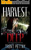 Harvest Deep: A dramatic subterranean horror thriller (Harvest Deep Series Book 1)
