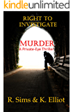 Right to Investigate Murder: A Private-Eye Thriller of Loose-Cannon Proportions