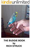 The Budgie Book: Everything you need to know to care for your parakeet! (English Edition)