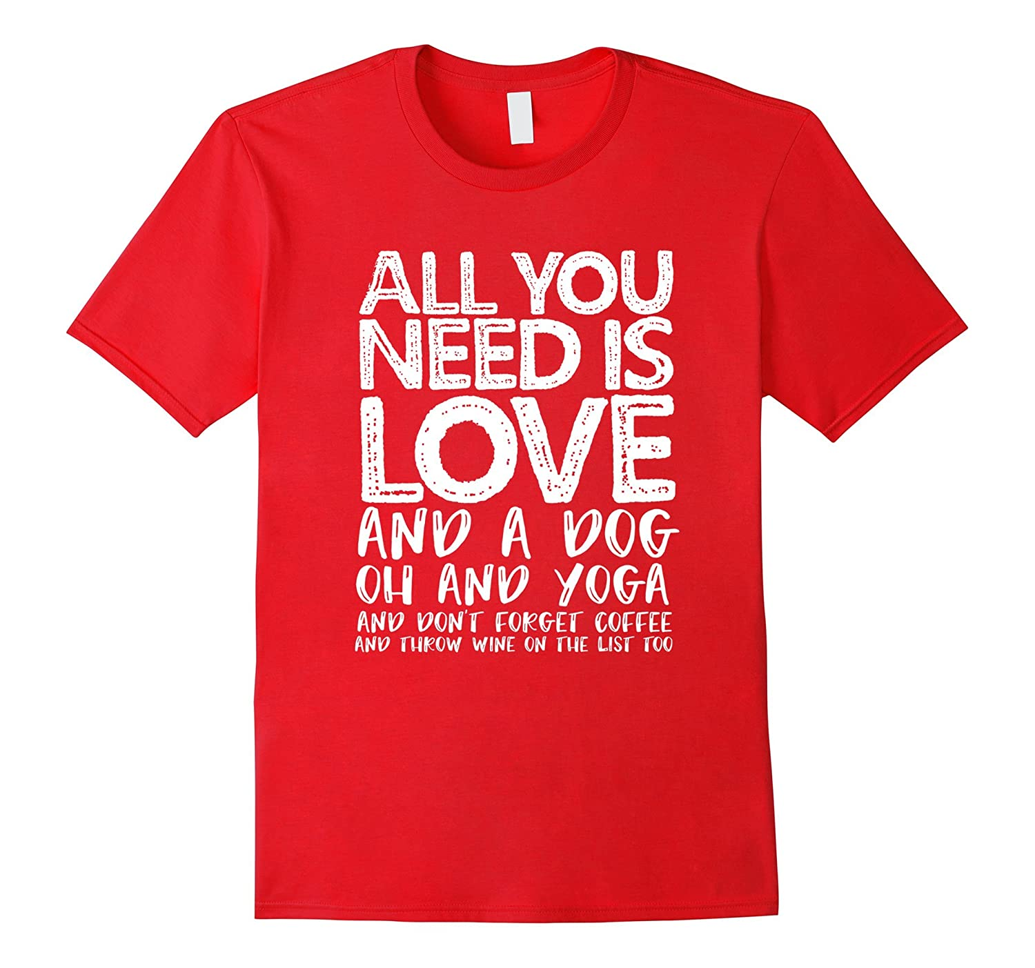 All you need is love and a dog, yoga, coffee and wine-BN