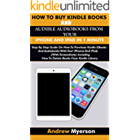 HOW TO BUY KINDLE BOOKS AND AUDIBLE AUDIOBOOKS FROM YOUR IPHONE AND IPAD IN 1 MINUTE: Step By Step Guide On How To Purchase Kindle E-Books And Audiobooks ... iPads (With Screenshots) (English Edition)