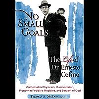 No Small Goals: The Life of Dr. Ernesto Cofiño