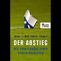 Der Abstieg: Wie Funktionäre einen Verein ruinieren (German Edition)