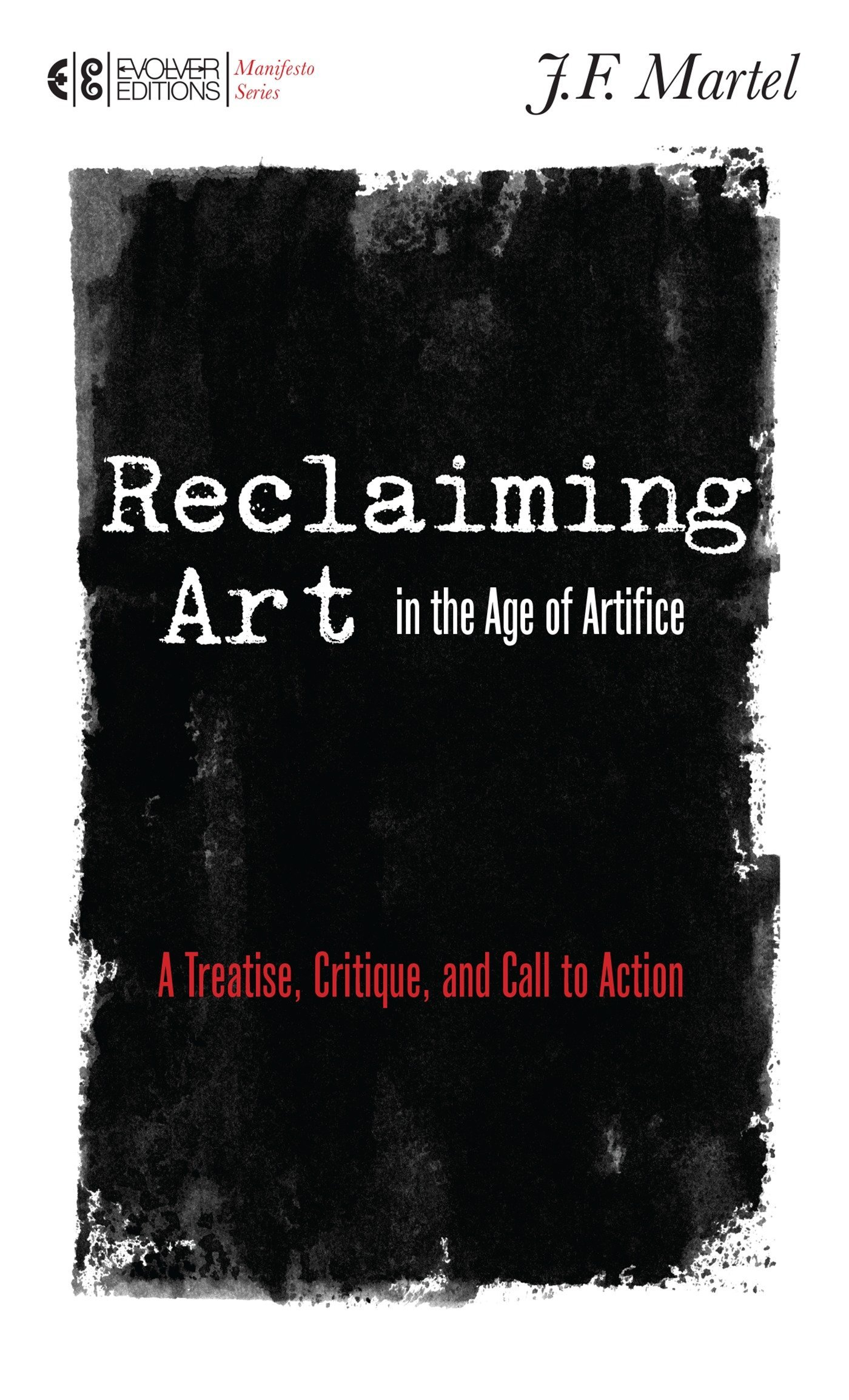 Read Online Reclaiming Art in the Age of Artifice: A Treatise, Critique, and Call to Action (Manifesto) pdf epub