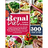Renal Diet Cookbook For Beginners: A Comprehensive Guide With 300 Low Sodium Potassium, and Phosphorus Mouthwatering Recipes