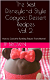 The Best Disneyland Style Copycat Dessert Recipes Vol 2.: How to Cook the Tastiest Treats from Home!