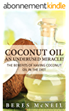 Coconut Oil: An Underused Miracle: The Benefits Of Having Coconut Oil In The Diet (English Edition)