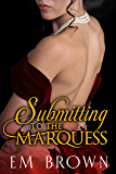SUBMITTING TO THE MARQUESS: A Regency BDSM Novella (Chateau Debauchery Book 4) (English Edition)
