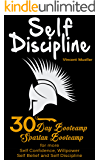 Self Discipline: 30 Day Bootcamp! Spartan Bootcamp for more: Self Confidence, Willpower, Self Belief and Self Discipline (self control, self confidence, willpower, achievement, self belief Book 1)