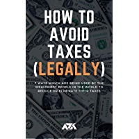How to Avoid Taxes (LEGALLY): Discover 7 Ways Rich People Use to Reduce or Eliminate their Taxes (English Edition)