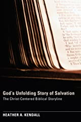 God's Unfolding Story of Salvation: The Christ-Centered Biblical Storyline Kindle Edition