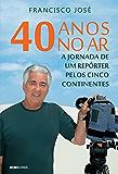 40 anos no ar: a jornada de um repórter pelos cinco continentes