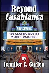 Beyond Casablanca: 100 Classic Movies Worth Watching Kindle Edition