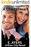 A Child's Heart: Trent and Cassie's Story (A River City Novel Book 6)
