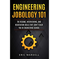 Engineering Jobology 101: The Resume, Interviewing, and Negotiation skills they don't teach you in engineering school (English Edition)
