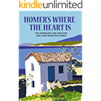 Homer's Where The Heart Is: Two journalists, one crazy dog and a love affair with Greece (The Peloponnese Series Book 2)