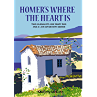 Homer's Where The Heart Is: Two journalists, one crazy dog and a love affair with Greece (The Peloponnese Series Book 2) (English Edition)