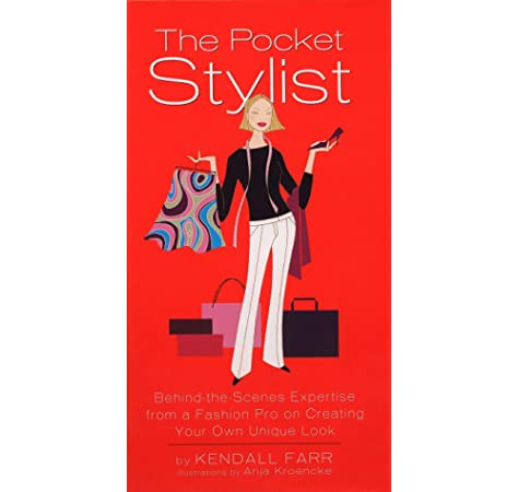 The Pocket Stylist Behind The Scenes Expertise From A Fashion Pro On Creating Your Own Look Farr Kendall 9781592400416 Amazon Com Books