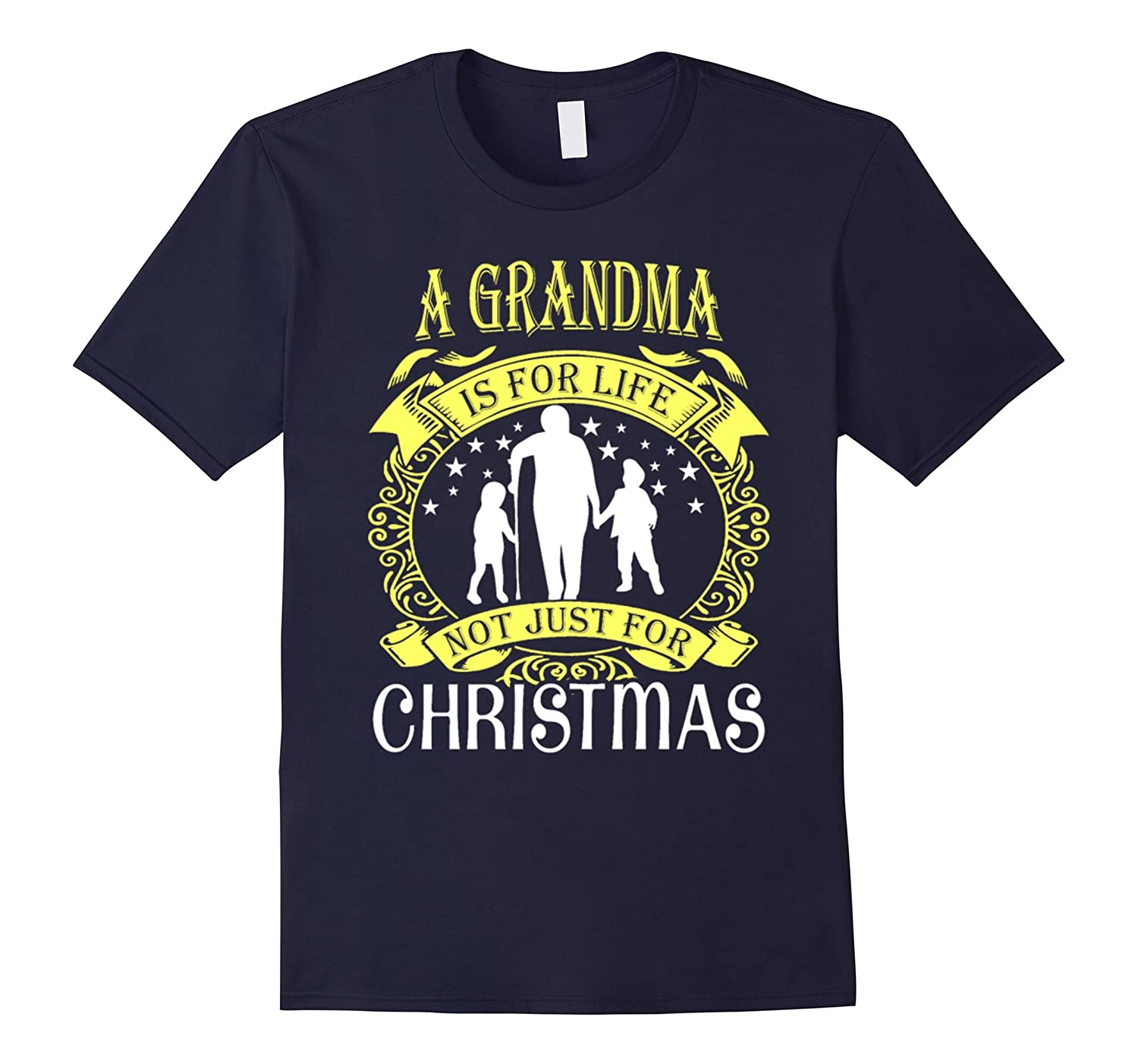 A Grandma Is For Life Not Just For Christmas t shirt-Art