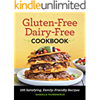 Gluten Free Dairy Free Cookbook: 100 Satisfying, Family-Friendly Recipes