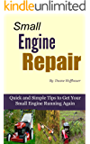 Small Engine Repair - Quick and Simple Tips to Get Your Small Engine Running Again