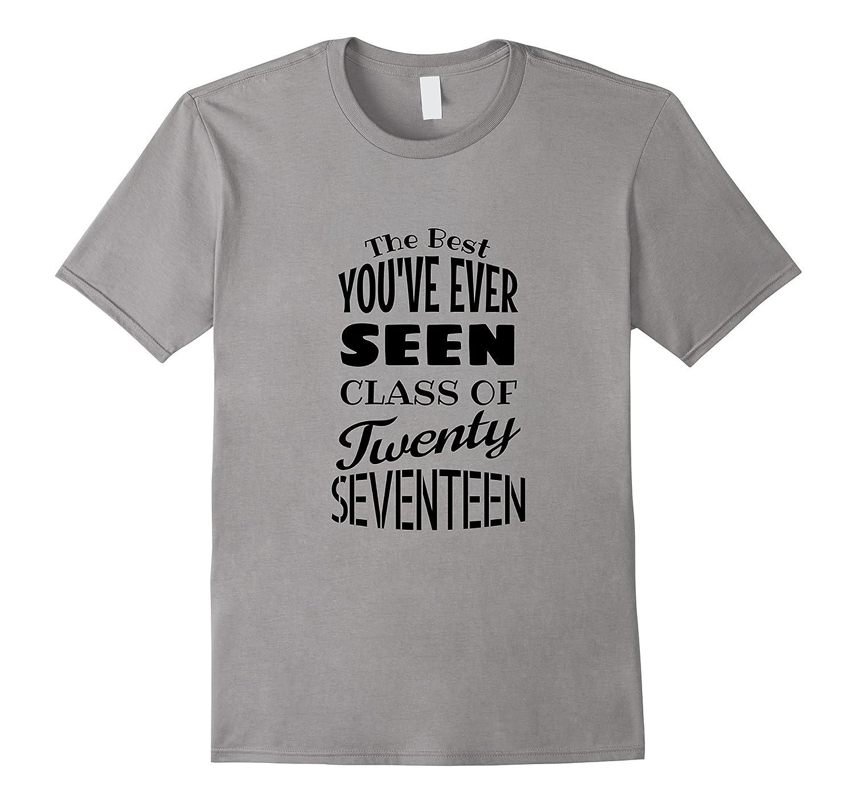 The Best Youve Ever Seen Class of Twenty Seventeen T-shirt-Vaci