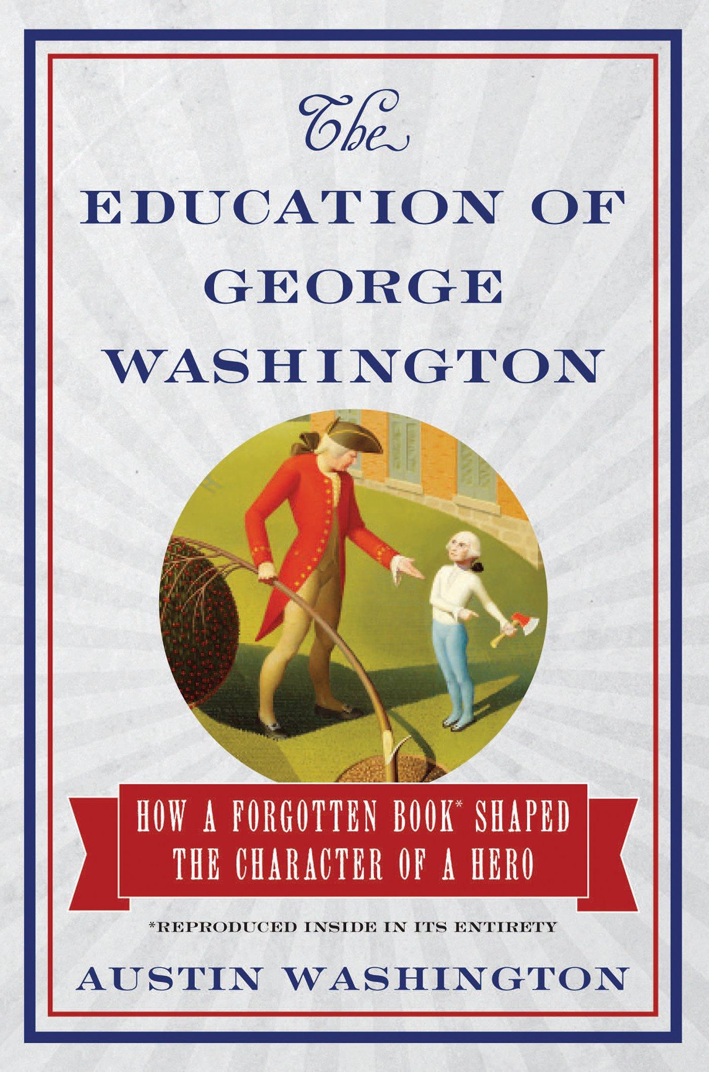 Amazon: The Education Of George Washington: How A Forgotten Book Shaped  The Character Of A Hero (9781621572053): Austin Washington: Books