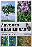 Árvores Brasileiras. Manual de Identificação e Cultivo de Plantas Arbóreas Nativas do Brasil - Volume 1
