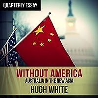 Quarterly Essay 68: Hugh White on Fading America and Rising China