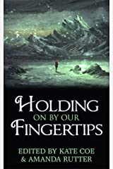 Holding On By Our Fingertips Kindle Edition
