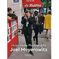 Joel Meyerowitz. How I Make Photographs (Masters of