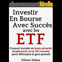 Investir en bourse avec succès avec les ETF: Comment investir en toute sécurité et en 30 minutes, pour débutants et gens pressés